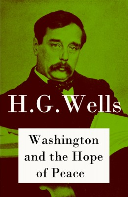 Washington and the Hope of Peace (The original unabridged edition) by H. G. Wells from Vearsa in Politics category