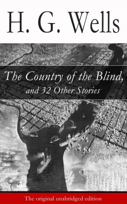 The Country of the Blind, and 32 Other Stories (The original unabridged edition) by H. G. Wells from Vearsa in General Novel category