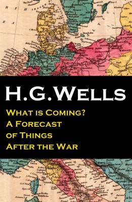 What is Coming? A Forecast of Things After the War (The original unabridged edition) by H. G. Wells from Vearsa in Family & Health category