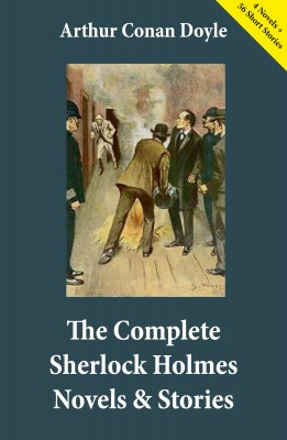 The Complete Sherlock Holmes Novels & Stories (4 Novels + 56 Short Stories) by Arthur Conan Doyle from Vearsa in General Novel category