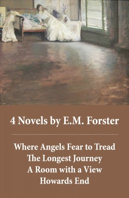 4 Novels by E.M.Forster: Where Angels Fear to Tread + The Longest Journey + A Room with a View + Howards End (4 Unabridged Classics in 1 eBook) by E. M. Forster from Vearsa in General Novel category