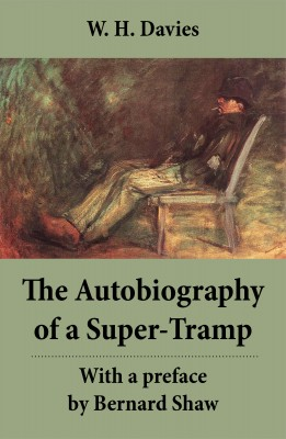The Autobiography of a Super-Tramp - With a preface by Bernard Shaw (The life of William Henry Davies) by Bernard Shaw from Vearsa in Travel category