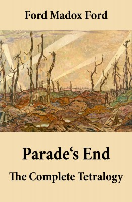 Parade's End: The Complete Tetralogy (All 4 related novels: Some Do Not + No More Parades + A Man Could Stand Up + Last Post) by Ford Madox Ford from Vearsa in History category