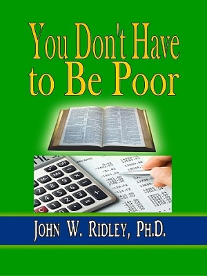You Don't Have to Be Poor by John W. Ridley, Ph.D. from XinXii - GD Publishing Ltd. & Co. KG in Religion category