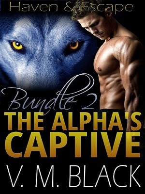 Haven & Escape: The Alpha's Captive 4-5 by V. M. Black from XinXii - GD Publishing Ltd. & Co. KG in Romance category
