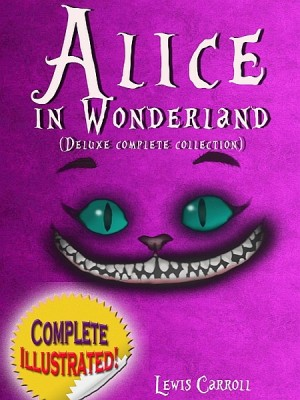 Alice in Wonderland: Deluxe Complete Collection Illustrated by Lewis Carroll from XinXii - GD Publishing Ltd. & Co. KG in General Novel category