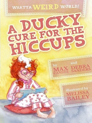 Whatta Weird World 1: A Ducky Cure for the Hiccups by Max Candee from XinXii - GD Publishing Ltd. & Co. KG in Teen Novel category