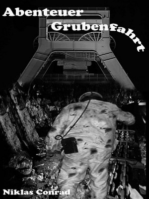 Abenteuer Grubenfahrt by Niklas Conrad from XinXii - GD Publishing Ltd. & Co. KG in General Novel category
