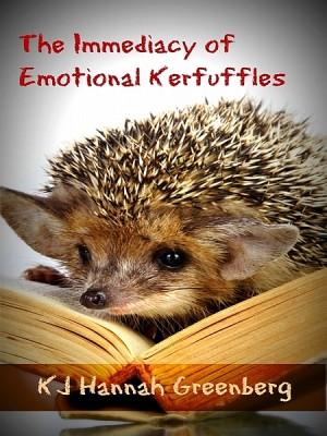 The Immediacy of Emotional Kerfuffles by KJ Hannah Greenberg from XinXii - GD Publishing Ltd. & Co. KG in General Novel category
