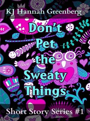 Don't Pet the Sweaty Things by KJ Hannah Greenberg from XinXii - GD Publishing Ltd. & Co. KG in General Novel category