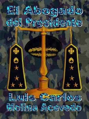 El Abogado del Presidente by Luis Carlos Molina Acevedo from XinXii - GD Publishing Ltd. & Co. KG in General Novel category